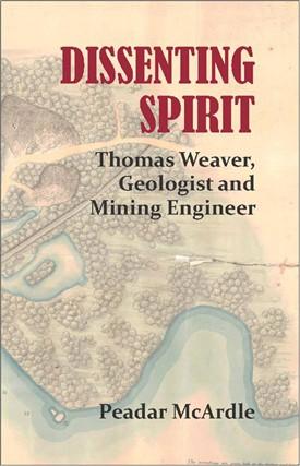 Dissenting Spirit Thomas Weaver, Geologist and Mining Engineer  | Peadar McArdle