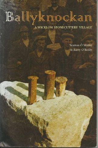 Ballyknockan: A Wicklow Stonecutters' Village by O'Maitiu, Seamus,O Maitiu, Seamas,O'Reilly, Barry