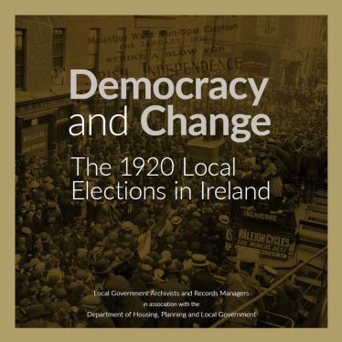 Cover of Democracy and Change: The 1920 Local Elections in Ireland | Image: Local Government Archivists and Records Managers in association with the Department of Housing, Planning and Local Government